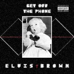 Elvis Brown - Get Off The Phone